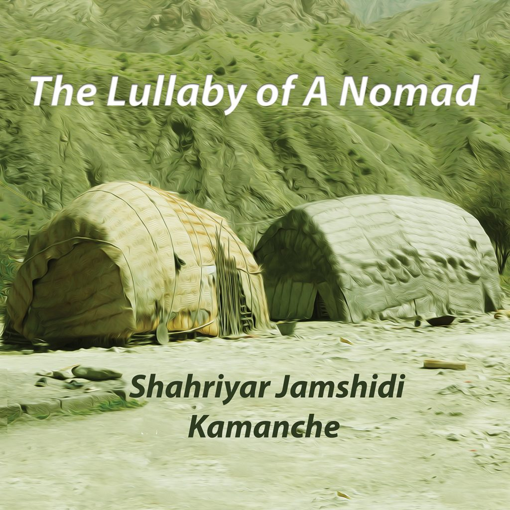 Shahriyar  Jamshidi Kamanche – The Lullaby of a Nomad